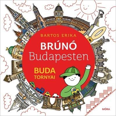 Bartos Erika - Buda tornyai-Brúnó Budapesten 1. (új példány)