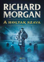 Richard Morgan -  A holtak szava (Új példány, megvásárolható, de nem kölcsönözhető!)