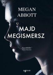Megan Abbott-Majd megismersz (Új példány, megvásárolható, de nem kölcsönözhető!)