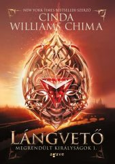 Cinda Williams Chima - Lángvető - Megrendült királyságok 1. (Új példány, megvásárolható, de nem kölcsönözhető!)