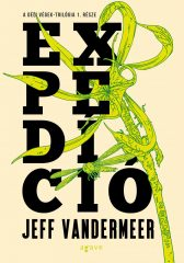 Jeff Vandermeer - Expedíció - A Déli végek 1. (új példány)