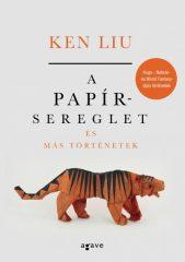 Ken Liu - A papírsereglet és más történetek (új példány)