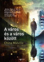 China Miéville - A város és a város között (új példány)
