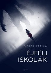 Veres Attila - Éjféli iskolák (Előjegyezhető!)