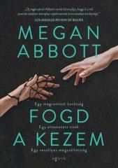 Megan Abbott - Fogd a kezem (új példány)