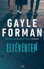 Gayle Forman - Eltévedtem (új példány)