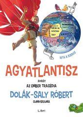 Dolák-Saly Róbert - Dolák-Saly Róbert gumiverzuma-Agyatlantisz, avagy az ember tragédia (Új példány, megvásárolható, de nem kölcsönözhető!)