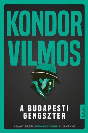 Kondor Vilmos - A budapesti gengszter (új példány)