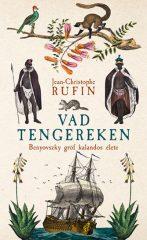 Jean-Christophe Rufin - Vad tengereken - Benyovszky gróf kalandos élete (új példány)