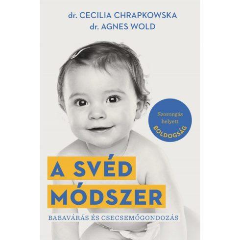 Cecilia Chrapkowska és Agnes Wold - A svéd módszer - Babavárás és csecsemőgondozás (új példány)