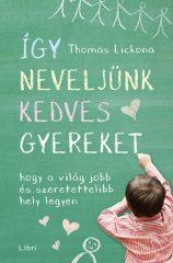 Thomas Lickona-Így neveljünk kedves gyereket - Hogy a világ jobb és szeretettelibb hely legyen (új példány)