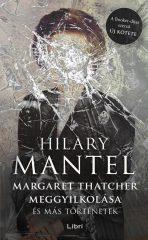Hilary Mantel - Margaret Thatcher meggyilkolása - és más történetek (új példány)