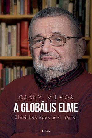 Csányi Vilmos - A globális elme - Elmélkedések a világról (új példány)