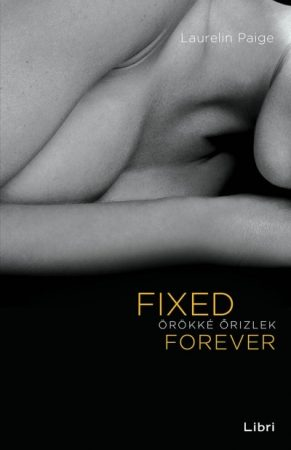 Laurelin Paige - Fixed Forever - Örökké őrizlek (Előjegyezhető!)