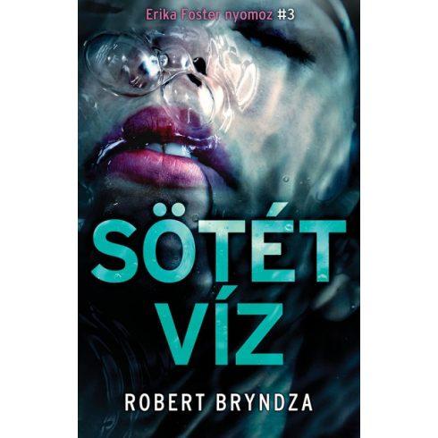Robert Bryndza - Sötét víz (új példány)