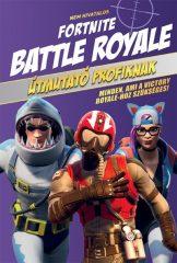 Nem hivatalos Fortnite - Battle Royale: Útmutató profiknak - Minden, ami a Victory Royale-hoz szükséges! (új példány)