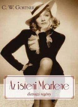 C. W. Gortner - Az isteni Marlene (új példány)