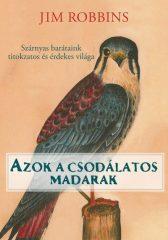 Jim Robbins - Azok a csodálatos madarak (új példány)