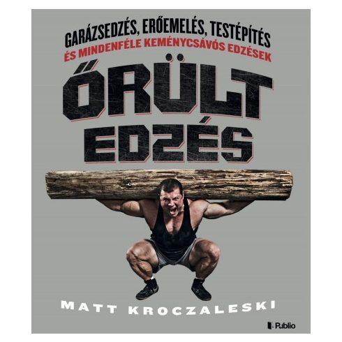 Matt Kroczaleski - Őrült edzés (új példány)