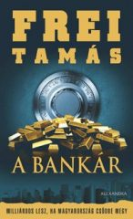 Frei Tamás-A bankár (Új példány, megvásárolható, de nem kölcsönözhető!)