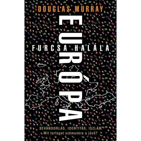 Douglas Murray - Európa furcsa halála (új példány)