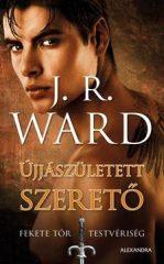 J.R. WARD-Újjászületett szerető - Fekete Tőr Testvériség 10. (új példány)