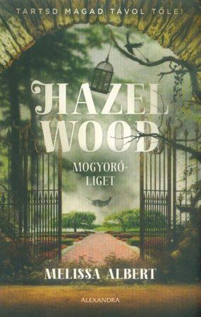 Melissa Albert-Hazel Wood - Mogyoróliget (új példány)