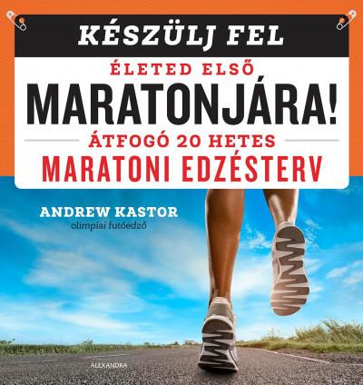 Andrew Kastor - Készülj fel életed első maratonjára! (új példány)