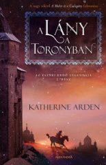 Katherine Arden - A lány a toronyban - Az Északi Erdő legendája 2. (új példány)