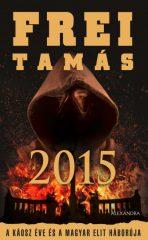 Frei Tamás - 2015 - A káosz éve és a magyar elit háborúja (új példány)