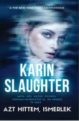 Karin Slaughter - Azt hittem ismerlek (új példány)