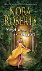 Nora Roberts - Nézd meg az anyját! (új példány)