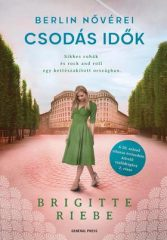 Brigitte Riebe - Csodás idők - Berlin nővérei 2. (Előjegyezhető!)