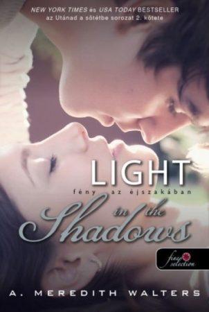 A. Meredith Walters - Light in the Shadows - Fény az éjszakában (új példány)