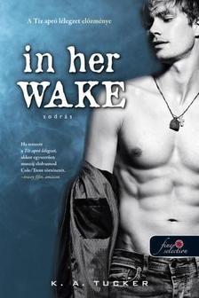 K. A. Tucker-In her wake-Sodrás (új példány)