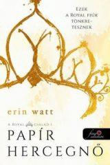 Erin Watt - Papír hercegnő / A Royal család 1. (Új példány, megvásárolható, de nem kölcsönözhető!)