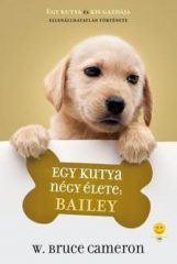 W. Bruce Cameron-Egy kutya négy élete: Bailey (új példány)