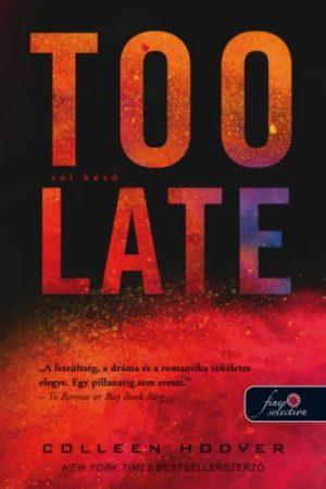 Colleen Hoover - Too Late - Túl késő (új példány)