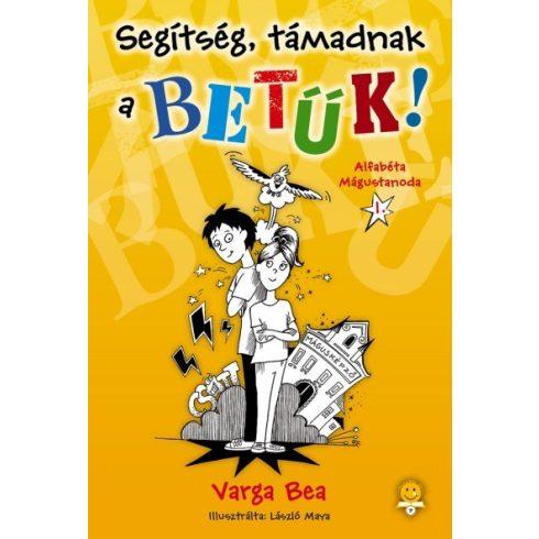 Varga Bea - Segítség, támadnak a betűk! - Alfabéta Mágustanoda I.