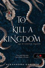 Alexandra Christo-To Kill a Kingdom - Egy birodalom végzete (Előjegyezhető!)