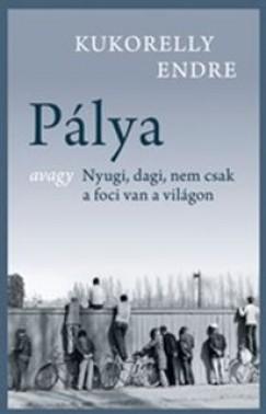 Kukorelly Endre - Pálya (új példány)