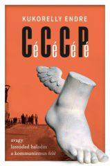 Kukorelly Endre - Cé Cé Cé Pé avagy lassúdad haladás a kommunizmus felé (új példány)