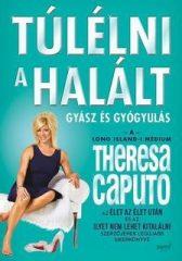 Theresa Caputo-Túlélni a halált (Új példány, megvásárolható, de nem kölcsönözhető!)
