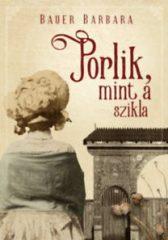 Bauer Barbara - Porlik, mint a szikla (Új példány, megvásárolható, de nem kölcsönözhető!)