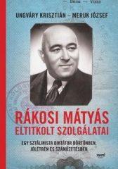 Meruk József-Ungváry Krisztián-Rákosi Mátyás eltitkolt szolgálatai (új példány)