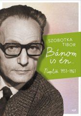 Szobotka Tibor - Bánom is én - Naplók 1953-1961 (új példány)