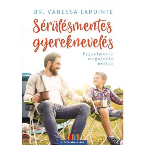Dr. Vanessa Lapointe - Sérülésmentes gyereknevelés (új példány)