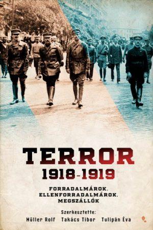 Terror 1918-1919 - Forradalmárok, ellenforradalmárok, megszállók (új példány)