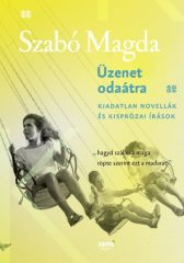 Szabó Magda - Üzenet odaátra (új példány)