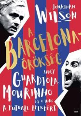 Jonathan Wilson - A Barcelona-örökség - Avagy Guardiola, Mourinho és a harc a futball lelkéért (új példány)